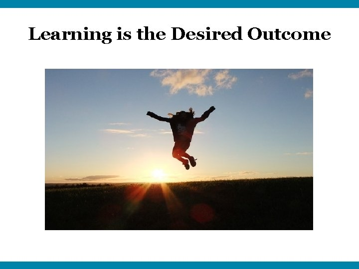 Learning is the Desired Outcome
