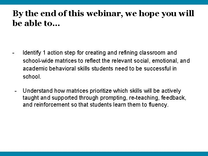 By the end of this webinar, we hope you will be able to… -