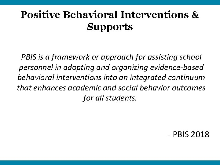 Positive Behavioral Interventions & Supports PBIS is a framework or approach for assisting school