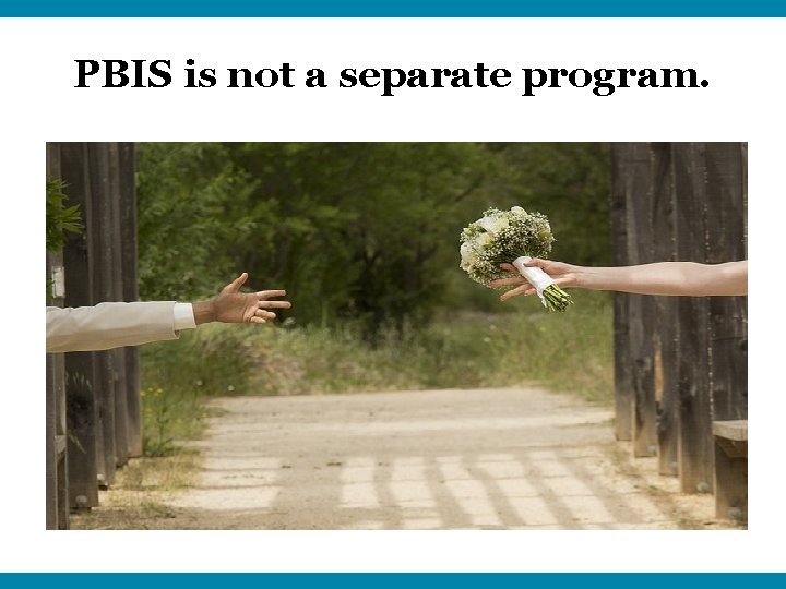 PBIS is not a separate program.