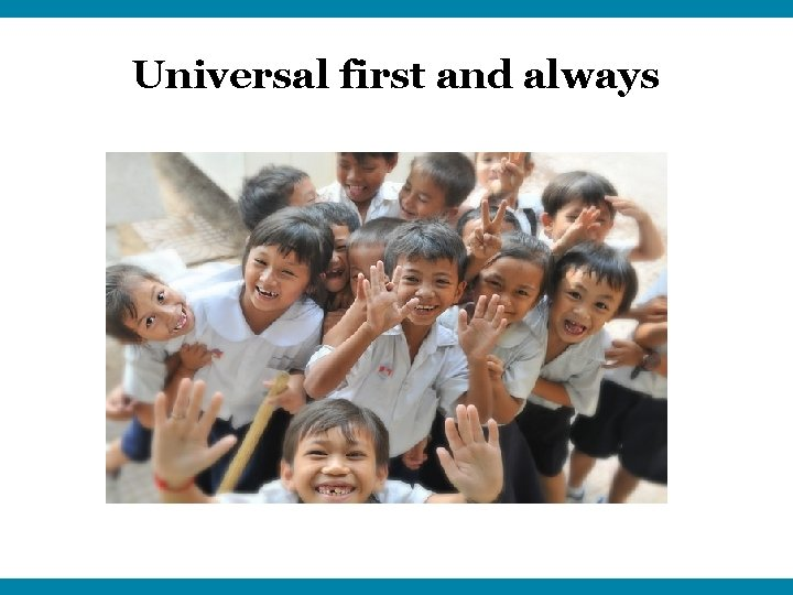 Universal first and always