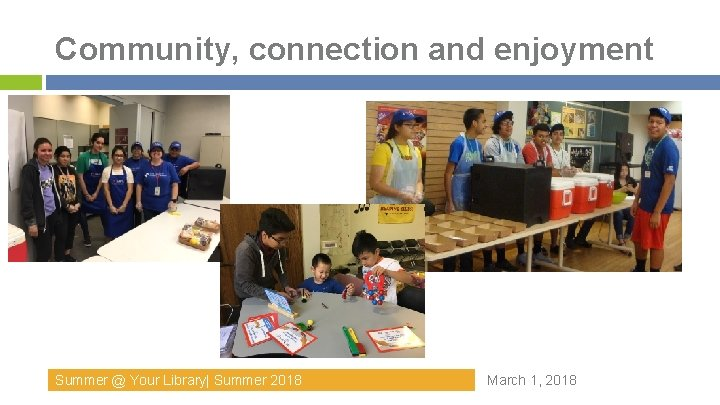 Community, connection and enjoyment Summer @ Your Library  Summer 2018 March 1, 2018
