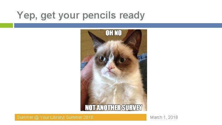 Yep, get your pencils ready Summer @ Your Library  Summer 2018 March 1, 2018