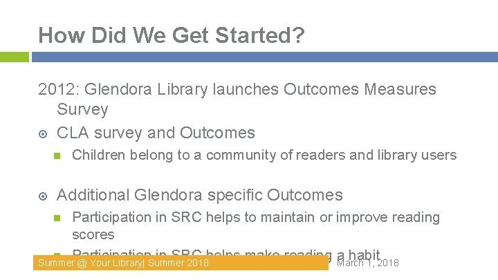 How Did We Get Started? 2012: Glendora Library launches Outcomes Measures Survey CLA survey