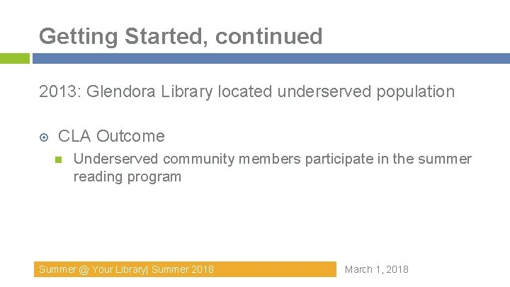 Getting Started, continued 2013: Glendora Library located underserved population CLA Outcome Underserved community members