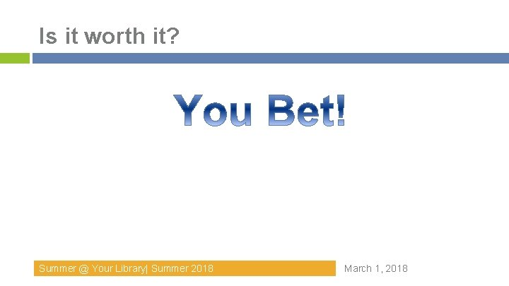 Is it worth it? Summer @ Your Library  Summer 2018 March 1, 2018