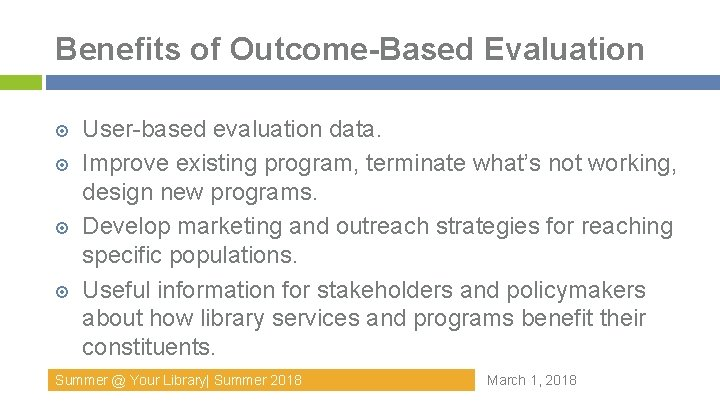 Benefits of Outcome-Based Evaluation User-based evaluation data. Improve existing program, terminate what's not working,