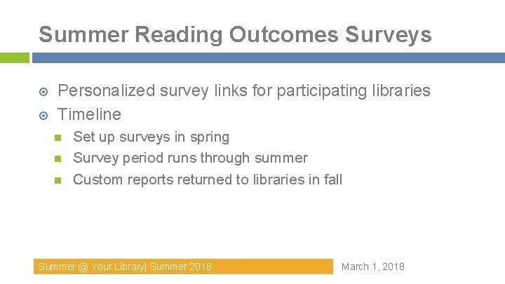 Summer Reading Outcomes Surveys Personalized survey links for participating libraries Timeline Set up surveys