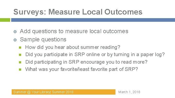 Surveys: Measure Local Outcomes Add questions to measure local outcomes Sample questions How did