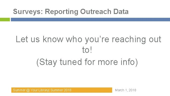Surveys: Reporting Outreach Data Let us know who you're reaching out to! (Stay tuned