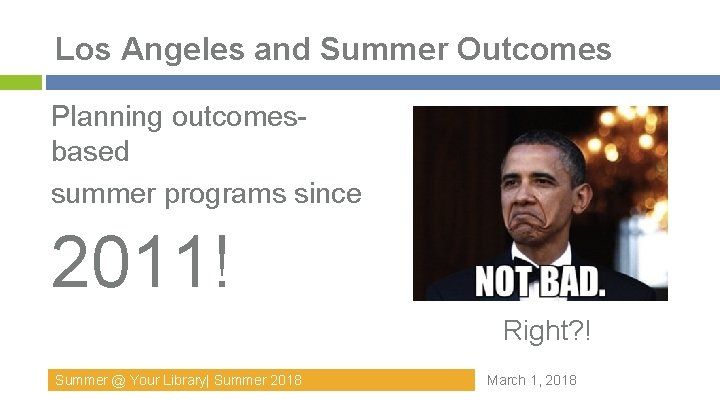 Los Angeles and Summer Outcomes Planning outcomesbased summer programs since 2011! Right? ! Summer
