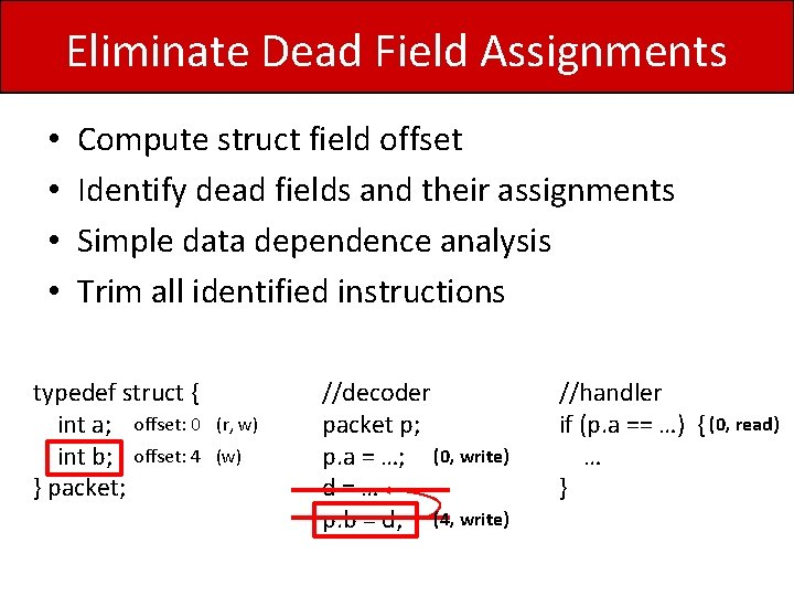 Eliminate Dead Field Assignments • • Compute struct field offset Identify dead fields and