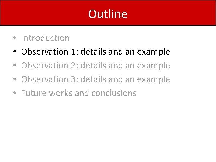Outline • • • Introduction Observation 1: details and an example Observation 2: details