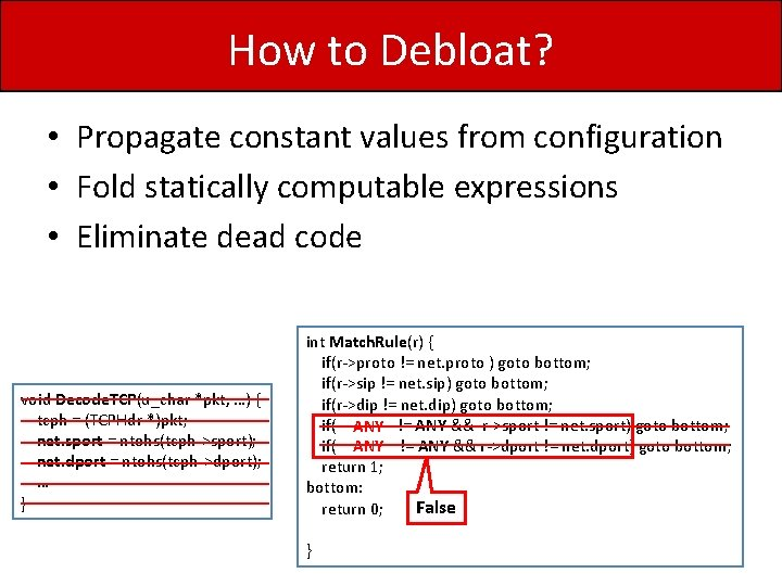 How to Debloat? • Propagate constant values from configuration • Fold statically computable expressions