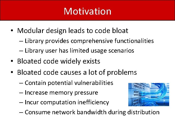Motivation • Modular design leads to code bloat – Library provides comprehensive functionalities –
