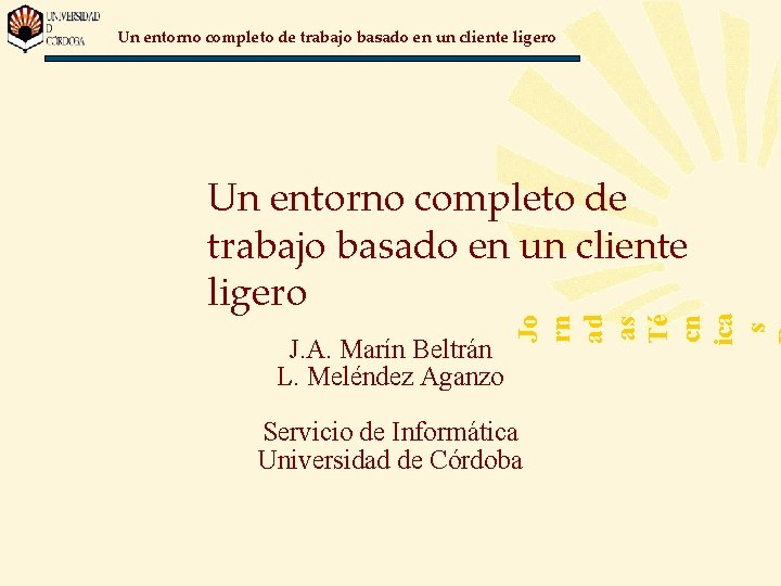 Un entorno completo de trabajo basado en un cliente ligero J. A. Marín Beltrán
