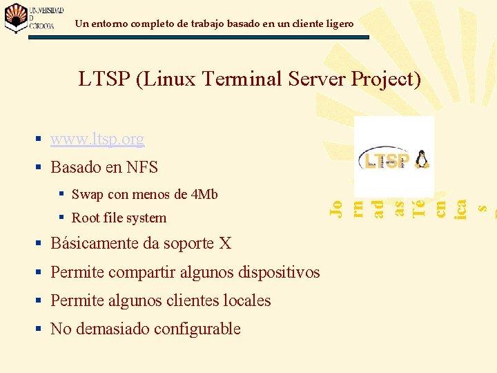 Un entorno completo de trabajo basado en un cliente ligero LTSP (Linux Terminal Server