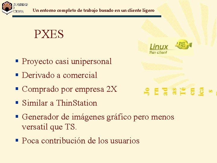 Un entorno completo de trabajo basado en un cliente ligero PXES § Proyecto casi