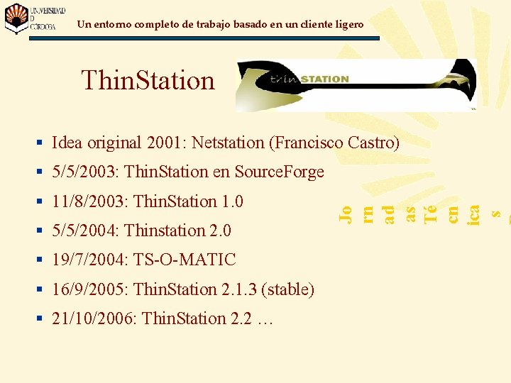 Un entorno completo de trabajo basado en un cliente ligero Thin. Station § Idea