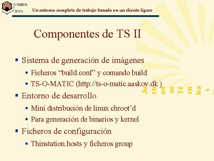 Un entorno completo de trabajo basado en un cliente ligero Componentes de TS II
