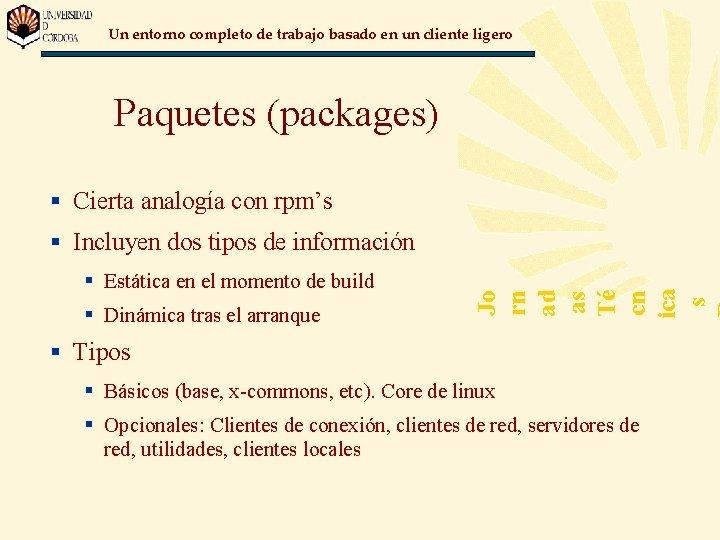 Un entorno completo de trabajo basado en un cliente ligero Paquetes (packages) § Cierta