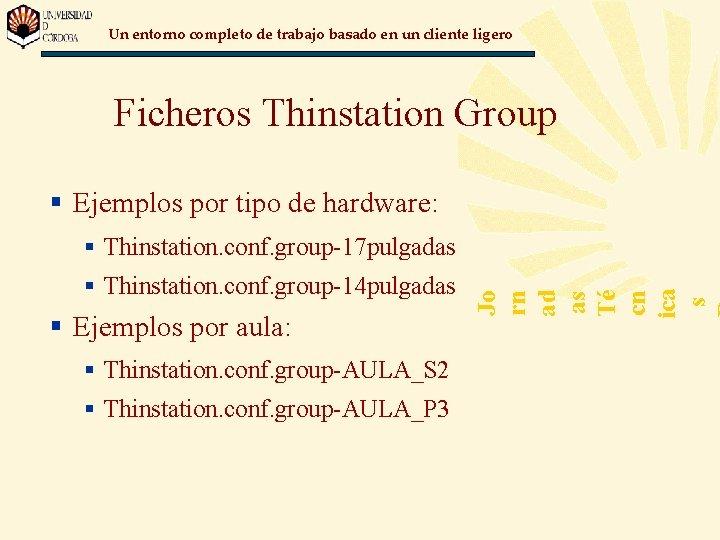 Un entorno completo de trabajo basado en un cliente ligero Ficheros Thinstation Group §