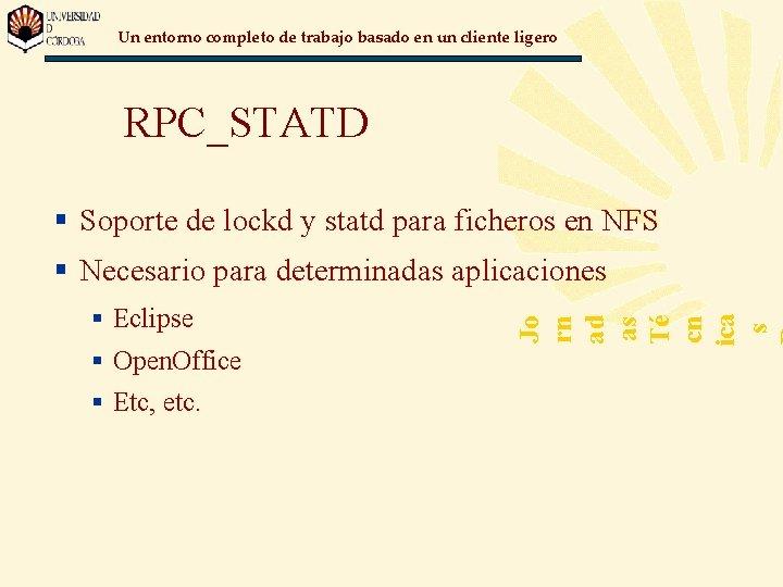Un entorno completo de trabajo basado en un cliente ligero RPC_STATD § Soporte de