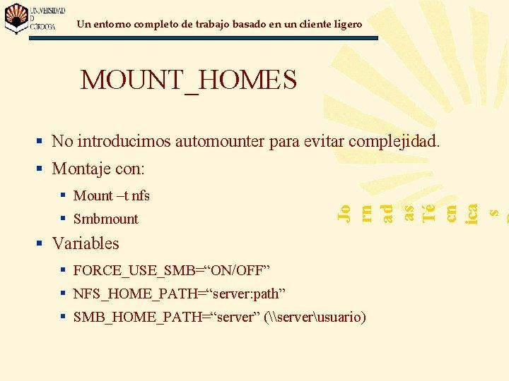 Un entorno completo de trabajo basado en un cliente ligero MOUNT_HOMES § No introducimos