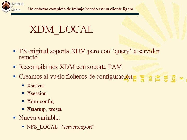 Un entorno completo de trabajo basado en un cliente ligero XDM_LOCAL § § Xserver