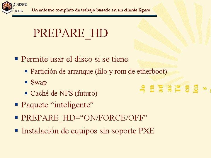 Un entorno completo de trabajo basado en un cliente ligero PREPARE_HD § Permite usar