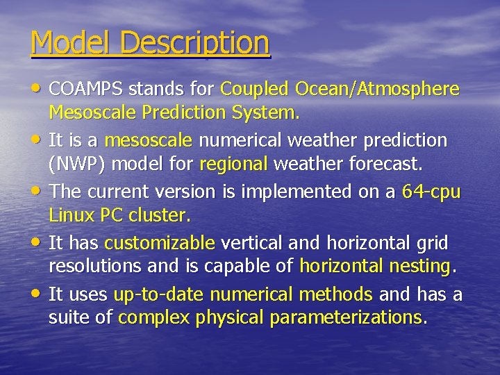 Model Description • COAMPS stands for Coupled Ocean/Atmosphere • • Mesoscale Prediction System. It