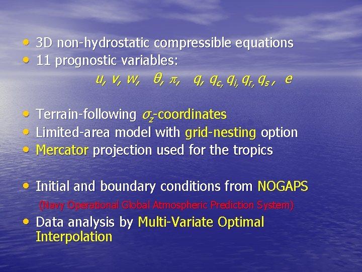 • 3 D non-hydrostatic compressible equations • 11 prognostic variables: u, v, w,