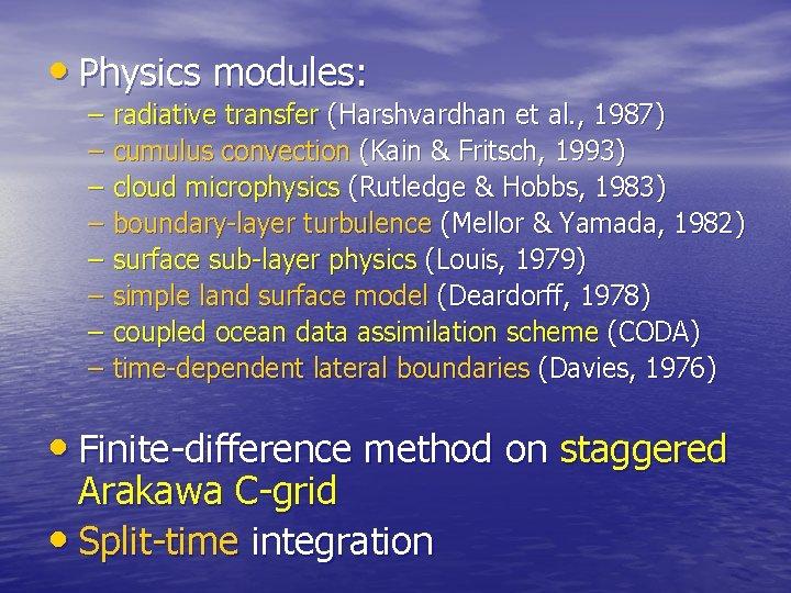 • Physics modules: – radiative transfer (Harshvardhan et al. , 1987) – cumulus