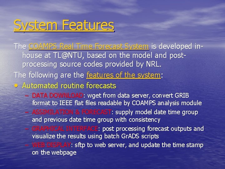 System Features The COAMPS Real Time Forecast System is developed inhouse at TL@NTU, based