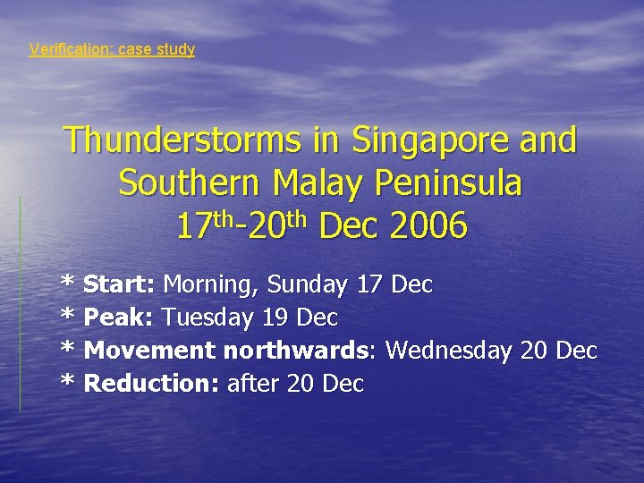 Verification: case study Thunderstorms in Singapore and Southern Malay Peninsula 17 th-20 th Dec
