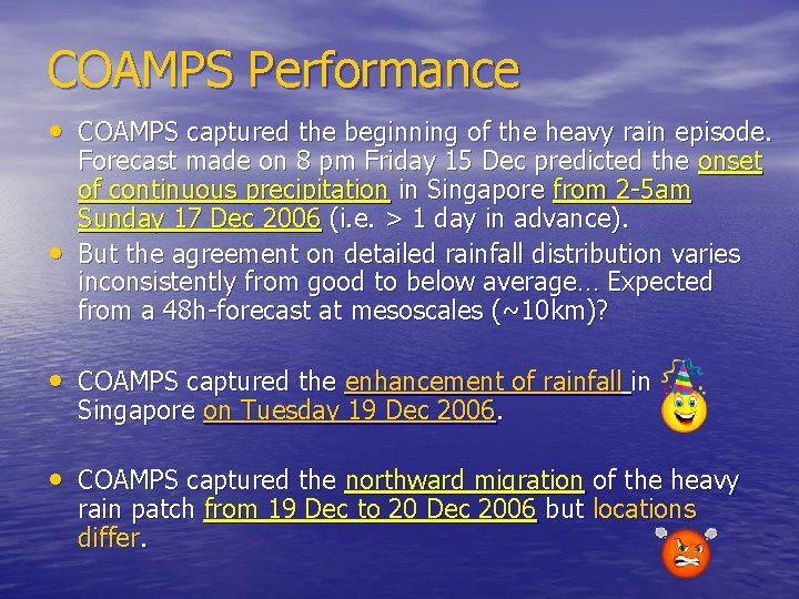 COAMPS Performance • COAMPS captured the beginning of the heavy rain episode. • Forecast