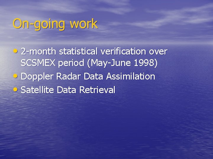 On-going work • 2 -month statistical verification over SCSMEX period (May-June 1998) • Doppler