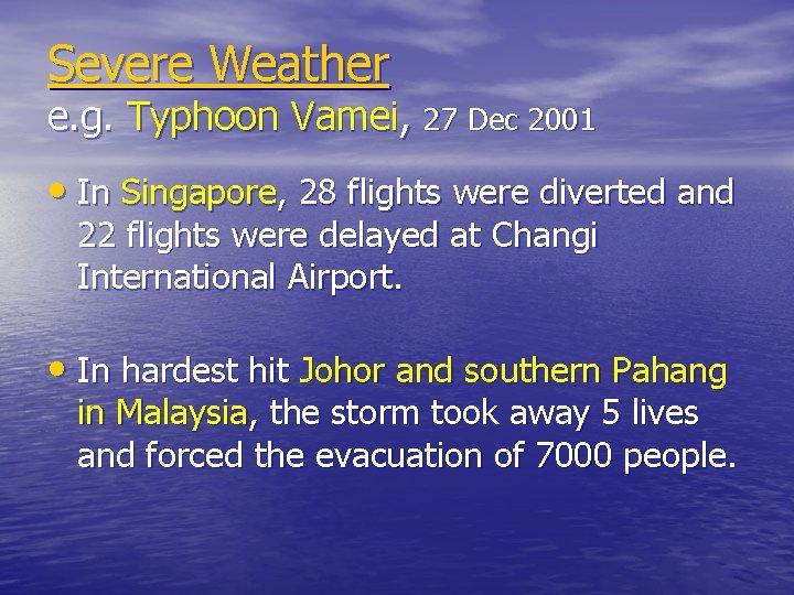 Severe Weather e. g. Typhoon Vamei, 27 Dec 2001 • In Singapore, 28 flights