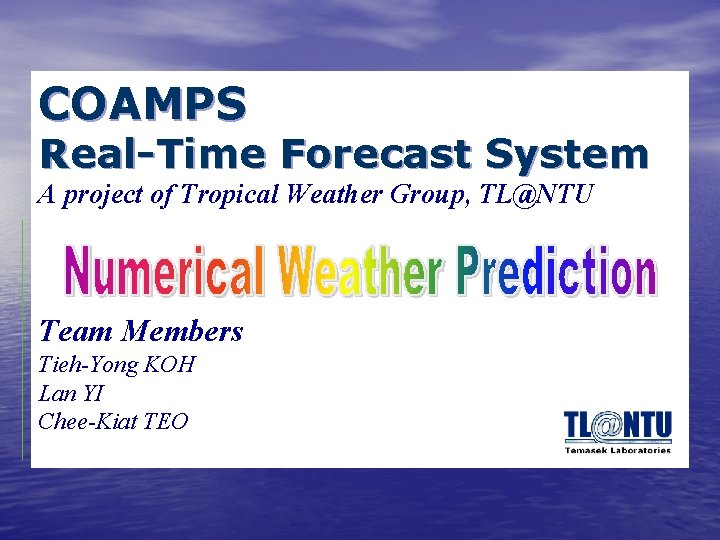 COAMPS Real-Time Forecast System A project of Tropical Weather Group, TL@NTU Team Members Tieh-Yong