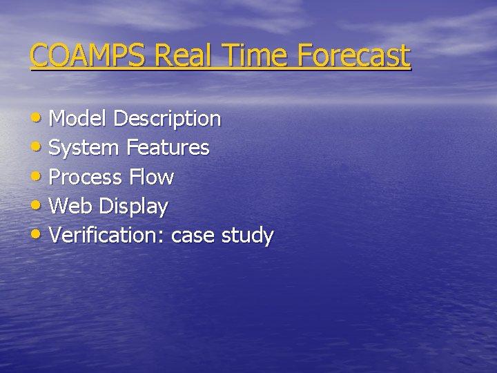 COAMPS Real Time Forecast • Model Description • System Features • Process Flow •
