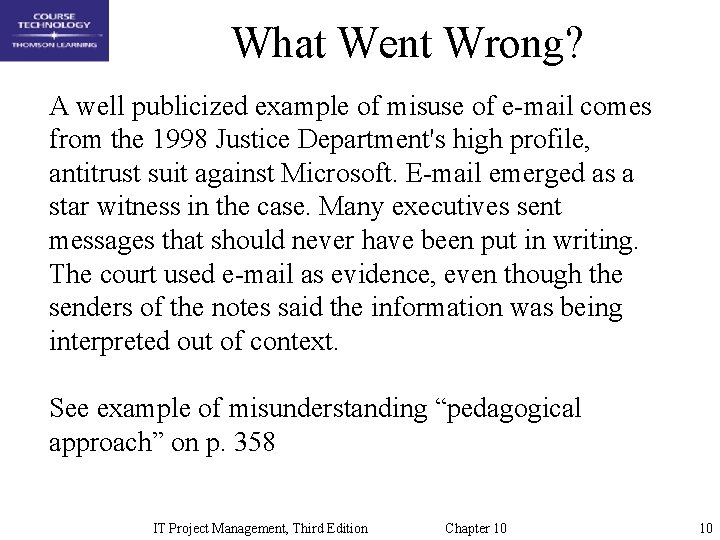 What Went Wrong? A well publicized example of misuse of e-mail comes from the