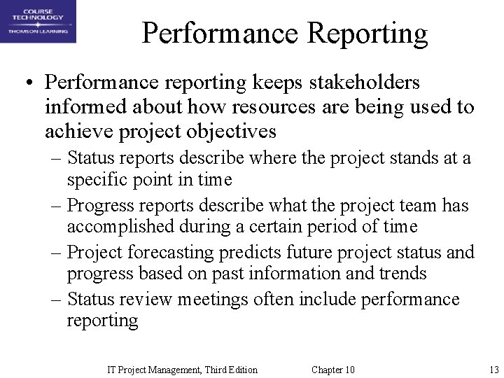 Performance Reporting • Performance reporting keeps stakeholders informed about how resources are being used