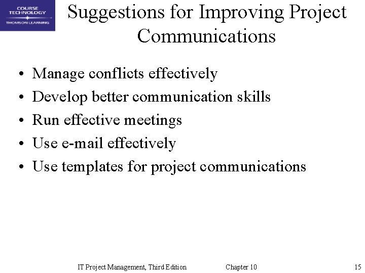 Suggestions for Improving Project Communications • • • Manage conflicts effectively Develop better communication