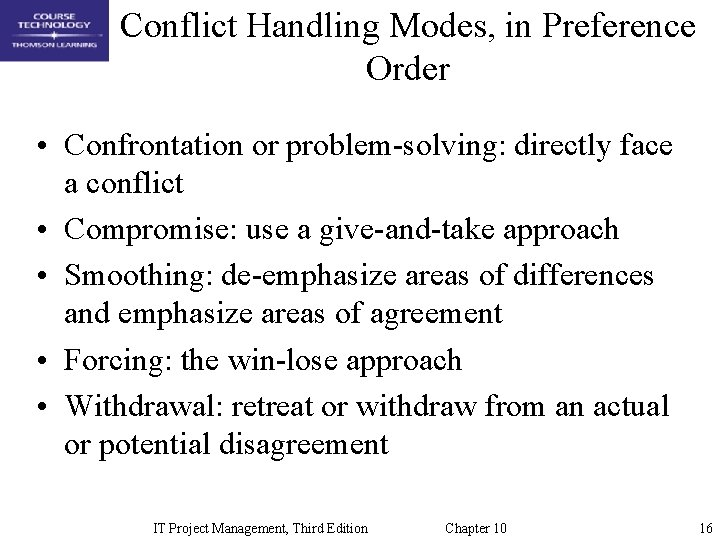 Conflict Handling Modes, in Preference Order • Confrontation or problem-solving: directly face a conflict