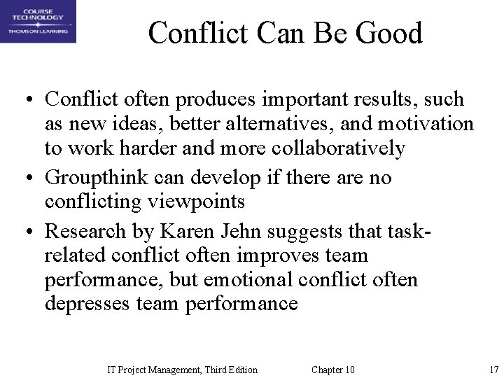Conflict Can Be Good • Conflict often produces important results, such as new ideas,