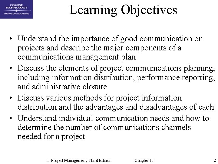 Learning Objectives • Understand the importance of good communication on projects and describe the