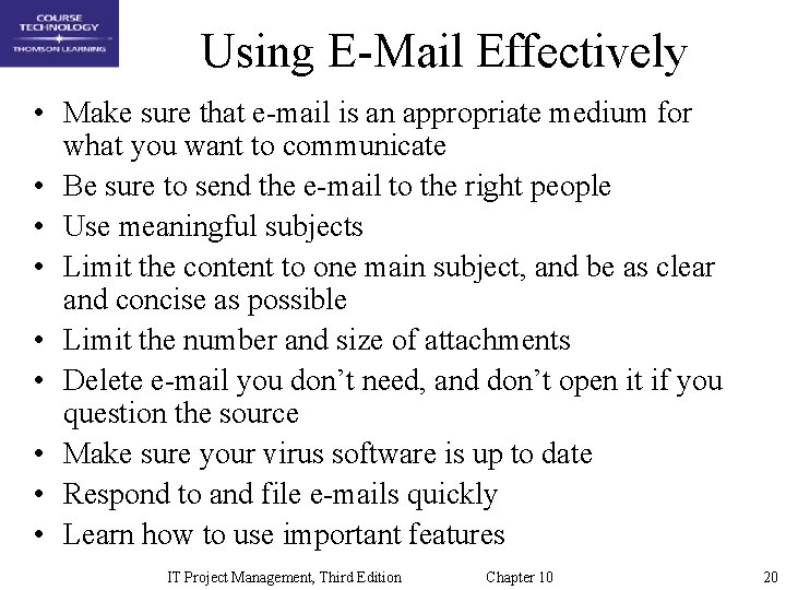 Using E-Mail Effectively • Make sure that e-mail is an appropriate medium for what