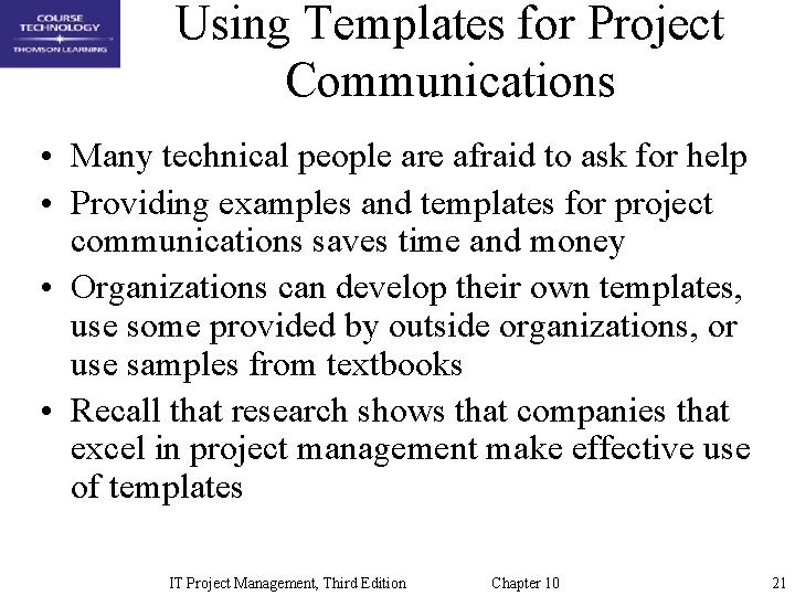Using Templates for Project Communications • Many technical people are afraid to ask for
