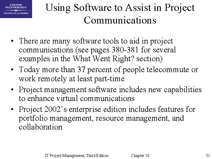 Using Software to Assist in Project Communications • There are many software tools to