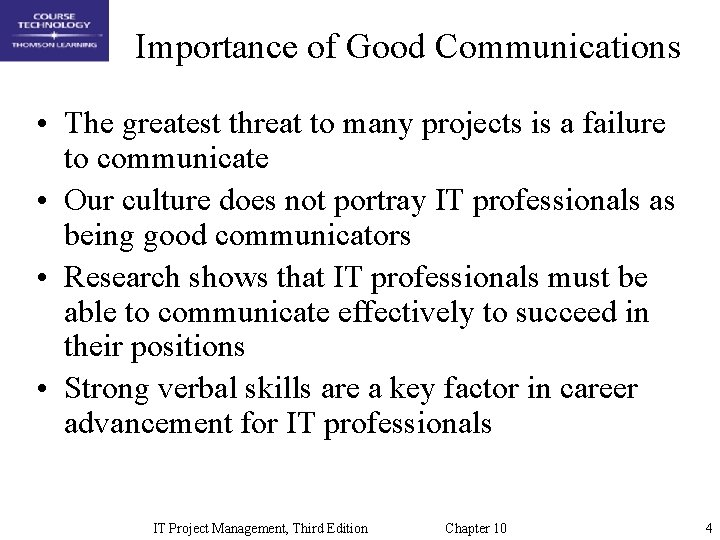 Importance of Good Communications • The greatest threat to many projects is a failure